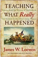 download Teaching What Really Happened : How to Avoid the Tyranny of Textbooks and Get Students Excited About Doing History book