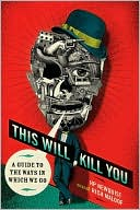 This Will Kill You: A Guide to the Ways in Which We Go by HP Newquist, Rich Maloof, Jim Shinnick  (Illustrator)