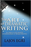 The Art Of Dramatic Writing by Lajos Egri: Book Cover