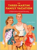 download Three-Martini Family Vacation : A Field Guide to Intrepid Parenting book