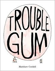 Trouble Gum by Matthew Cordell: Book Cover