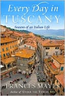 Every Day in Tuscany by Frances Mayes: Book Cover
