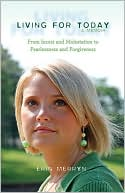 download Living for Today : From Incest and Molestation to Fearlessness and Forgiveness book