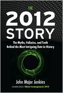 download The 2012 Story : The Myths, Fallacies and Truth behind the Most Intriguing Date in History book