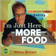 I'm Just Here for More Food by Alton Brown: Book Cover