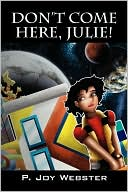 Don'T Come Here, Julie by P Joy Webster: Book Cover