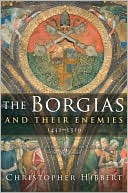The Borgias and Their Enemies by Christopher Hibbert: Book Cover