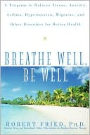 download Breathe Well, Be Well : A Program to Relieve Stress, Anxiety, Asthma, Hypertension, Migraine, and Other Disorders for Better Health book