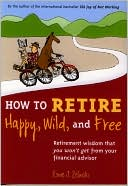 How to Retire Happy, Wild, and Free by Ernie J. Zelinski: Book Cover