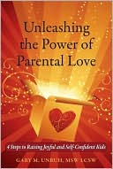 Unleashing the Power of Parental Love by Gary M Unruh: Book Cover