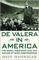 download De Valera in America : The Rebel President and the Making of Irish Independence book
