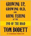 Growing Up, Growing Old and Going Fishing at the End of the Road by Tom Bodett: Audio Book Cover
