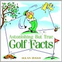 Astonishing But True Golf Facts by Allan Zullo: Book Cover