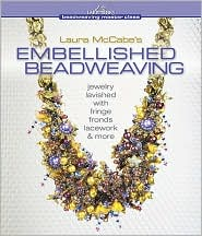 Laura McCabe's Embellished Beadweaving: Jewelry Lavished with Fringe, Fronds, Lacework &amp; More by Laura McCabe: Book Cover