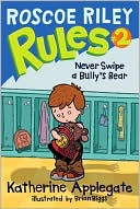 Never Swipe a Bully's Bear (Roscoe Riley Rules Series #2) by Katherine Applegate: Book Cover
