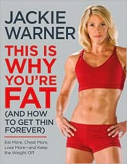 This Is Why You're Fat (and How to Get Thin Forever): Eat More, Cheat More, Lose More--and Keep the Weight Off by Jackie Warner: Book Cover