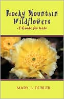 Rocky Mountain Wildflowers, A Guide For Kids by Mary L. Dubler: Book Cover