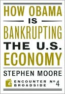 How Barack Obama Is Bankrupting the U. S. Economy by Stephen Moore: Book Cover