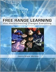 Free Range Learning: How Home-Schooling Changes Everything by Laura Grace Weldon: Book Cover