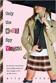 Only the Good Spy Young (Gallagher Girls Series #4) by Ally Carter: Book Cover