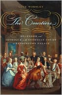download The Courtiers : Splendor and Intrigue in the Georgian Court at Kensington Palace book