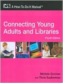 Connecting Young Adults and Libraries by Michele Gorman: Book Cover