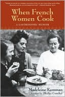 download When French Women Cook : A Gastronomic Memoir with Over 250 Recipes book