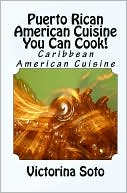 download Puerto Rican American Cuisine You Can Cook! : Caribbean American Cuisine book