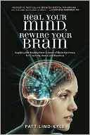 download Heal Your Mind, Rewire Your Brain : Applying the Exciting New Science of Brain Synchrony for Creativity, Peace and Presence book