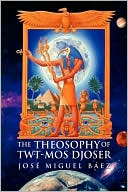The Theosophy Of Twt-Mos Djoser by Jose Miguel Baez: Book Cover
