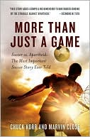 download More Than Just a Game : Soccer vs. Apartheid: the Most Important Soccer Story Ever Told book