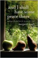 And I Shall Have Some Peace There by Margaret Roach: Book Cover