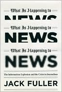 download What Is Happening to News : The Information Explosion and the Crisis in Journalism book