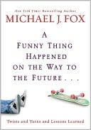A Funny Thing Happened on the Way to the Future. . . by Michael J. Fox: Book Cover