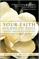Your Faith Can Make You Whole by Michael Moss Ph.D: Book Cover