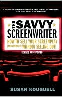 download Savvy Screenwriter : How to Sell Your Screenplay (and Yourself) Without Selling Out! book