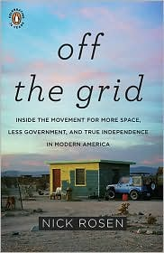 Off the Grid: Inside the Movement for More Space, Less Government, and True Independence in Modern America by Nick Rosen: Book Cover