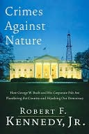 download Crimes against Nature : How George W. Bush and His Corporate Pals Are Plundering the Country and Hijacking Our Democracy book
