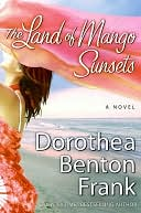 The Land of Mango Sunsets by Dorothea Benton Frank: NOOK Book Cover