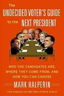 download Undecided Voter's Guide to the Next President : Where They Come from, What They Believe--and How to Make Your Choice book