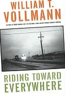 Riding Toward Everywhere by William T. Vollmann: NOOK Book Cover