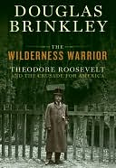 The Wilderness Warrior by Douglas Brinkley: NOOK Book Cover
