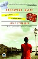 Educating Alice by Alice Steinbach: NOOK Book Cover