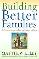 Building Better Families by Matthew Kelly: NOOK Book Cover