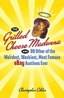 download Grilled Cheese Madonna and 99 Other of the Weirdest, Wackiest, Most Famous eBay Auctions Ever book