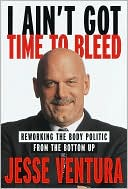 I Ain't Got Time to Bleed by Jesse Ventura: NOOK Book Cover