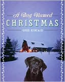 Dog Named Christmas by Greg Kincaid: NOOK Book Cover