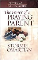 The Power of a Praying Parent Prayer and Study Guide by Stormie Omartian: NOOK Book Cover