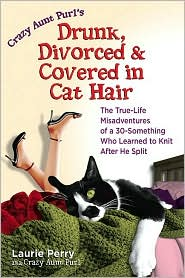 Drunk, Divorced & Covered in Cat Hair: The True-Life Misadventures of a 30-Something Who Learned to Knit After He Split by Laurie Perry: NOOK Book Cover