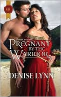 Pregnant by the Warrior by Denise Lynn: NOOK Book Cover